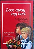 Love Away My Hurt, Amy R. Mumford and Karen E. Danhauer, 0896361098