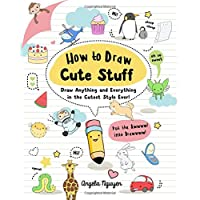 How to Draw Cute Stuff: Draw Anything and Everything in the Cutest Style Ever! (...
