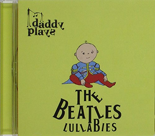 Daddy Plays Beatles Lullabies