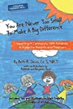 img - for You Are Never Too Small To Make A Big Difference: Impacting a Community with Kindness a Guide for Parents and Teachers Including Tips and Strategies to Teach Empathy to Children of All Ages book / textbook / text book