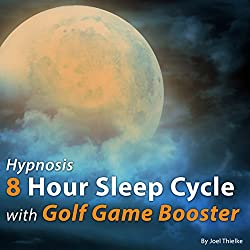 Hypnosis 8 Hour Sleep Cycle with Golf Game Booster