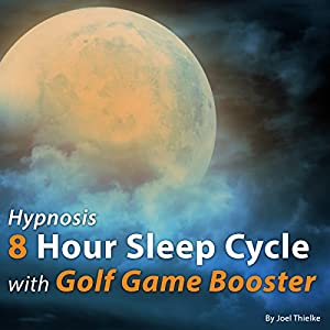 Hypnosis 8 Hour Sleep Cycle with Golf Game Booster Speech
