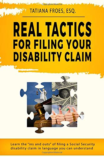 """Image for Real Tactics For Filing Your Disability Claim: Learn the """"Ins and Outs"""" of Filing a Social Security Disability Claim in Language You Can Understand"""