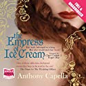The Empress of Ice Cream Audiobook by Anthony Capella Narrated by Clare/ Roger Corbett/ May