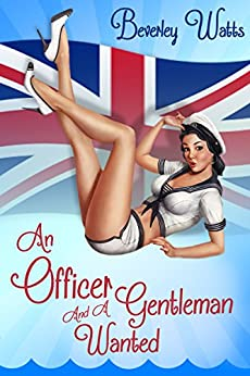 An Officer And A Gentleman Wanted: A Romantic Comedy by [Watts, Beverley]