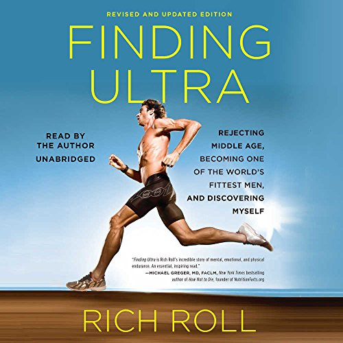 Finding Ultra: Revised and Updated Edition: Rejecting Middle Age, Becoming One of the World's Fittest Men, and Discovering Myself
