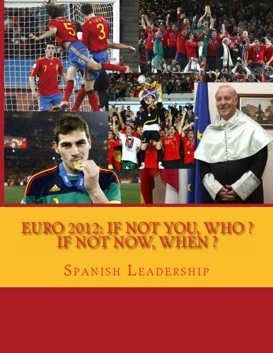 Descargar Libro Euro 2012: If Not You Who, If Not Now When: Volume 1 Spanish Leadership