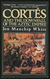 Cortes and the Downfall of the Aztec Empire, Jon M. White, 0881844616