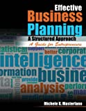 Effective Business Planning : A Structured Approach - A Guide for Entrepreneurs, Masterfano, Michelle, 0757575048