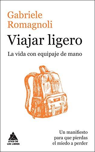 Viajar ligero: La vida con equipaje de mano (Ático de los Libros) (