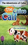 The Adventures of Callie, the Calico Calf, Mary Lou Emelander, 1414113714
