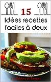 15 idées recettes faciles à deux (French Edition)