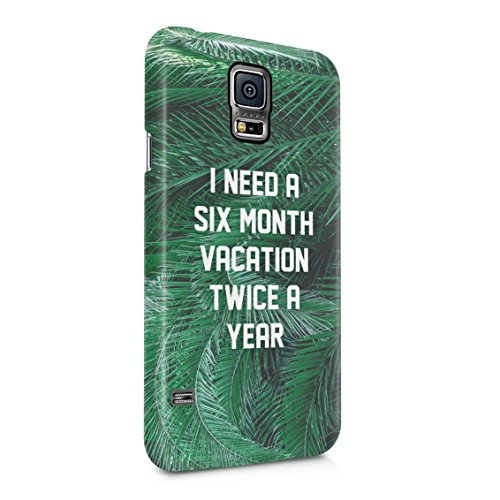 I Need A Six Month Vacation Twice A Year Tropical Good Vibe Tumblr Funny Quote Plastic Phone Snap On Back Case Cover Shell For Samsung Galaxy S5