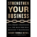 Strengthen Your Business: Fail-Proof Strategies from the Man Who Has Rescued 77 Businesses