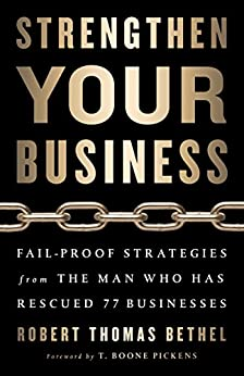 Strengthen Your Business: Fail-Proof Strategies from the Man Who Has Rescued 77 Businesses by [Bethel, Robert Thomas]