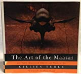 The Art Of The Maasai: 300 Newly Discovered Objects and Works of Art (includes 195 photographs, 80 in full color)
