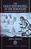 The Great Reform Bill in the Boroughs : English Electoral Behaviour, 1818-1841, Phillips, John A., 0198202962