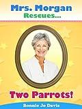 Mrs. Morgan Rescues... Two Parrots! (Book Five)