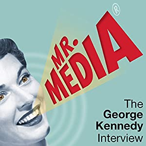 Mr. Media: The George Kennedy Interview Radio/TV Program