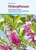 Färberpflanzen: Anleitung zum Färben, Verwendung in Kultur und Medizin