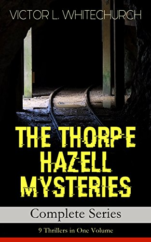 THE THORPE HAZELL MYSTERIES – Complete Series: 9 Thrillers in One Volume: Peter Crane's Cigars, The Affair of the Corridor Express, How the Bank Was Saved, ... Engine and The Stolen Necklace and more