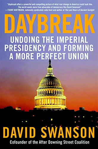 Daybreak: Undoing the Imperial Presidency and Forming a More Perfect Union by [Swanson, David]