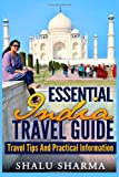 Essential India Travel Guide: Travel Tips and Practical Information, Shalu Sharma, 1497391679