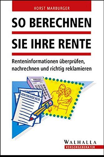 So berechnen Sie Ihre Rente: Gleich überprüfen, nachrechnen und richtig reklamieren Taschenbuch – 21. Juli 2004 Horst Marburger Walhalla und Praetoria 3802937929 Recht