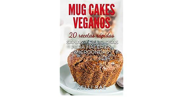 Mug cakes veganos: 20 recetas rápidas, sanas y deliciosas para hacer en microondas eBook: Kelli Rae, Miranda Gázquez Haro: Amazon.es: Tienda Kindle