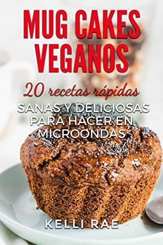 Mug Cakes Veganos 20 Recetas Rápidas Sanas Y Deliciosas