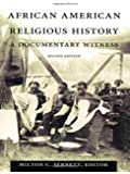 African American Religious History: A Documentary Witness (The C. Eric Lincoln Series on the Black Experience)