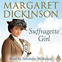 Suffragette Girl Audiobook by Margaret Dickinson Narrated by Nicolette McKenzie