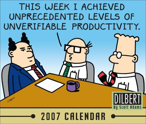 Dilbert 2007 Calendar: This Week I Achieved Unprecedented Levels of Unverifiable Productivity