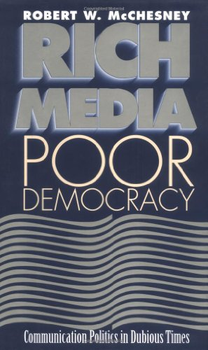 Rich Media, Poor Democracy: COMMUNICATION POLITICS IN DUBIOUS TIMES (History of Communication)