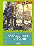 Orientierung in der Natur. Nature Scout: Entdecken und Experimentieren. Mit vielen Tipps für Junior-Forscher!