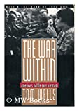 The War Within : America's Battle over Vietnam, Wells, Tom, 0805044914
