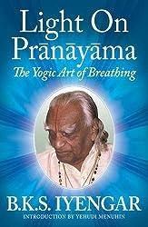 Light on Prãnãyãma: The Yogic Art of Breathing