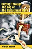 Cutting Through the Fog of the Investment Wars, Craig P. Boulton, 0595260659