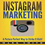 Instagram Marketing: A Picture Perfect Way to Strike It Rich! | Mark Smith