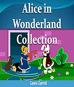 Alice in wonderland: Complete story collection with