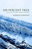 img - for 100 Percent True: Dozens of True Short Stories and Poetry by Gerald Daniele (2005-06-03) book / textbook / text book