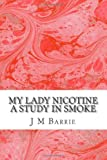 My Lady Nicotine a Study in Smoke, J. M. Barrie, 1484165276