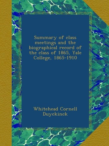 Download Summary of class meetings and the biographical record of the class of 1865, Yale College, 1865-1910 ebook