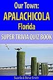 Our Town: Apalachicola Florida Super Trivia Quiz Book (World's Best Trivia Quiz Books)