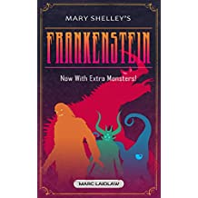 Mary Shelley's Frankenstein (Now with Extra Monsters): At Least One Monster Per Paragraph! This Is Our Guarantee!
