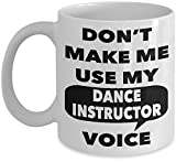 Dance Instructor Gift Mug - Don't Make Me Use My Dance Instructor Voice