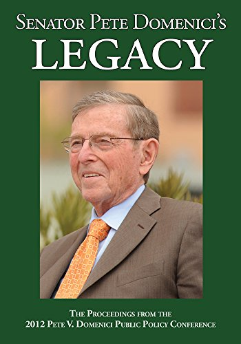 Senator Pete Domenici's Legacy 2012: The Proceedings from the 2012 Pete V. Domenici Public Policy Conference