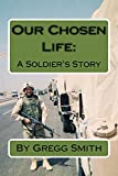 Our Chosen Life: A Soldier's Story