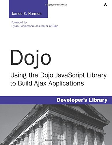 Dojo: Using the Dojo JavaScript Library to Build Ajax Applications by Addison-Wesley Professional