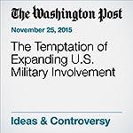 The Temptation of Expanding U.S. Military Involvement | Katrina vanden Heuvel